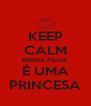 KEEP CALM MINHA FILHA É UMA PRINCESA - Personalised Poster A4 size