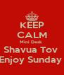 KEEP CALM Mini Desk  Shavua Tov  Enjoy Sunday  - Personalised Poster A4 size