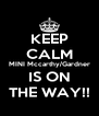 KEEP CALM MINI Mccarthy/Gardner IS ON THE WAY!! - Personalised Poster A4 size