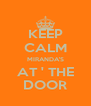 KEEP CALM MIRANDA'S AT ' THE DOOR - Personalised Poster A4 size