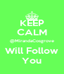 KEEP CALM @MirandaCosgrove Will Follow You - Personalised Poster A4 size