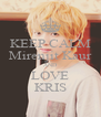 KEEP CALM Mirenjit Kaur AND LOVE KRIS - Personalised Poster A4 size