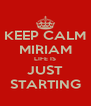 KEEP CALM MIRIAM LIFE IS JUST STARTING - Personalised Poster A4 size