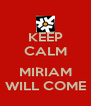 KEEP CALM  MIRIAM WILL COME - Personalised Poster A4 size