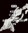 KEEP CALM MIS   BELIENATORS ON  - Personalised Poster A4 size