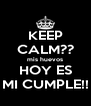 KEEP CALM?? mis huevos HOY ES MI CUMPLE!! - Personalised Poster A4 size