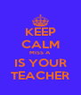 KEEP CALM MISS A IS YOUR TEACHER - Personalised Poster A4 size