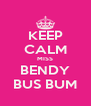 KEEP CALM MISS BENDY BUS BUM - Personalised Poster A4 size