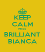 KEEP CALM MISS BRILLIANT BIANCA - Personalised Poster A4 size