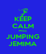 KEEP CALM MISS JUMPING JEMIMA - Personalised Poster A4 size