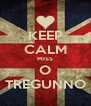 KEEP CALM MISS O TREGUNNO - Personalised Poster A4 size