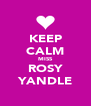 KEEP CALM MISS ROSY YANDLE - Personalised Poster A4 size
