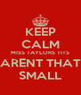 KEEP CALM MISS TAYLORS TITS ARENT THAT SMALL - Personalised Poster A4 size