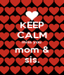 KEEP CALM miss you mom & sis. - Personalised Poster A4 size
