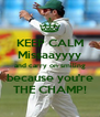 KEEP CALM Missaayyyy and carry on smiling because you're THE CHAMP! - Personalised Poster A4 size