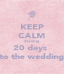 KEEP CALM missing 20 days  to the wedding - Personalised Poster A4 size