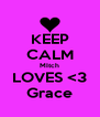 KEEP CALM MItch LOVES <3 Grace - Personalised Poster A4 size