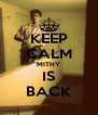 KEEP CALM MITHY IS BACK - Personalised Poster A4 size