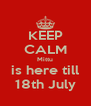 KEEP CALM Mittu is here till 18th July - Personalised Poster A4 size