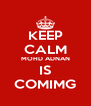 KEEP CALM MOHD ADNAN IS COMIMG - Personalised Poster A4 size