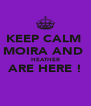 KEEP CALM  MOIRA AND  HEATHER ARE HERE !  - Personalised Poster A4 size