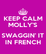 KEEP CALM MOLLY'S  SWAGGIN' IT IN FRENCH - Personalised Poster A4 size