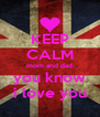KEEP CALM mom and dad you know i love you - Personalised Poster A4 size