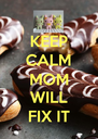 KEEP CALM MOM WILL FIX IT - Personalised Poster A4 size