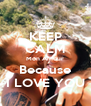 KEEP CALM Mon Amour Because I LOVE YOU - Personalised Poster A4 size