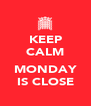 KEEP CALM  MONDAY IS CLOSE - Personalised Poster A4 size