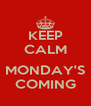 KEEP CALM  MONDAY'S COMING - Personalised Poster A4 size