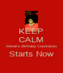 KEEP CALM Monet's Birthday Countdown Starts Now  - Personalised Poster A4 size
