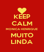 KEEP CALM MONICA HENRIQUE MUITO LINDA - Personalised Poster A4 size