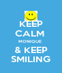 KEEP CALM  MONIQUE  & KEEP SMILING - Personalised Poster A4 size