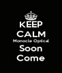 KEEP CALM Monocle Optical Soon Come - Personalised Poster A4 size