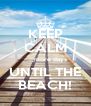 KEEP CALM ____more days UNTIL THE BEACH! - Personalised Poster A4 size