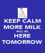 KEEP CALM MORE MILK WILL BE HERE TOMORROW - Personalised Poster A4 size