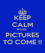 KEEP CALM MORE  PICTURES TO COME !! - Personalised Poster A4 size