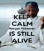 KEEP CALM Morgan Freeman IS STILL ALIVE - Personalised Poster A4 size