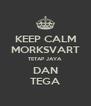 KEEP CALM MORKSVART TETAP JAYA DAN TEGA - Personalised Poster A4 size