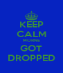 KEEP CALM MORNE GOT DROPPED - Personalised Poster A4 size