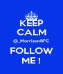 KEEP CALM @_MorrisonRFC FOLLOW ME ! - Personalised Poster A4 size