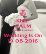 KEEP CALM (Mostafa & Habiba)'s Wedding Is On 19-08-2016 - Personalised Poster A4 size