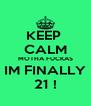 KEEP  CALM MOTHA FUCKAS  IM FINALLY  21 ! - Personalised Poster A4 size