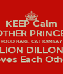 KEEP Calm MOTHER PRINCESS RODD HARE, CAT RAMSAY LION DILLON Loves Each Other - Personalised Poster A4 size