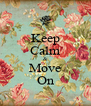 Keep Calm & Move On - Personalised Poster A4 size