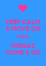 KEEP CALM & MOVE ON THESE NIGGAS COME & GO - Personalised Poster A4 size