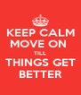 KEEP CALM MOVE ON  TILL THINGS GET BETTER - Personalised Poster A4 size