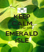 KEEP CALM MOVE TO THE  EMERALD ISLE - Personalised Poster A4 size