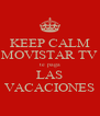 KEEP CALM MOVISTAR TV te paga LAS VACACIONES - Personalised Poster A4 size